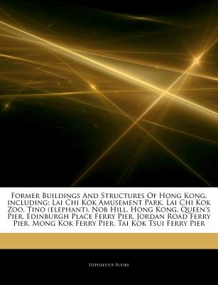Articles on Former Buildings and Structures of Hong Kong, Including: Lai Chi Kok Amusement Park, Lai Chi Kok Zoo, Tino (Elephant), Nob Hill, Hong Kong